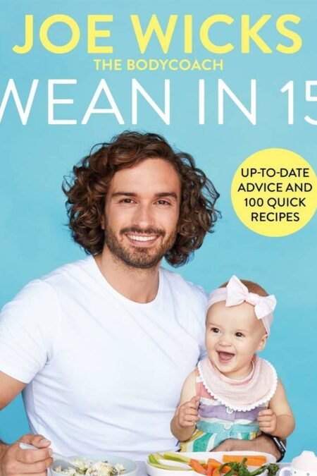 Wean in 15 Up-to-date Advice and 100 Quick Recipes