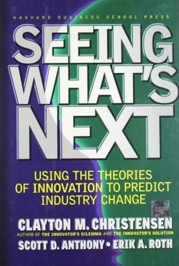Seeing What's Next : Using the Theories of Innovation to Predict Industry Change