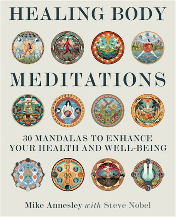 Healing Body Meditations : 30 Mandalas to Enhance Your Health and Well-Being