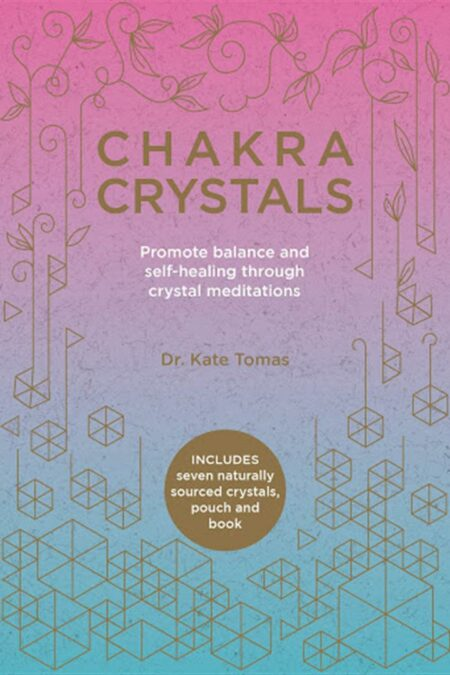 Chakra Crystals : Promote Balance and Self-Healing Through Crystal Meditations