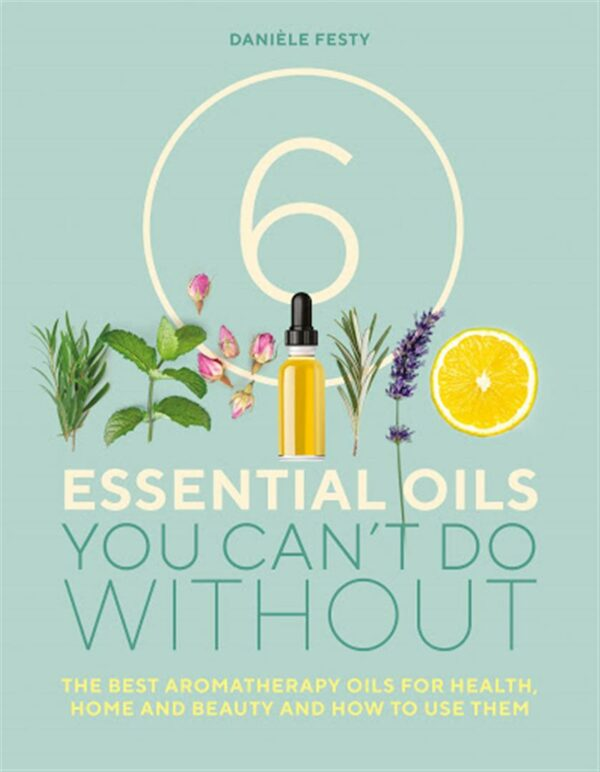 6 Essential Oils You Can't Do Without
