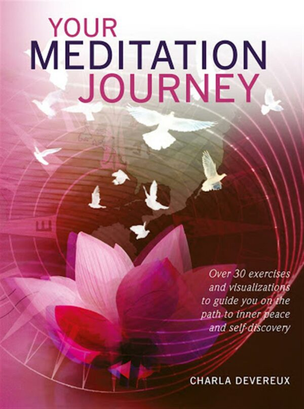 Your Meditation Journey : Over 30 Exercises and Visualizations to Guide You on the Path to Inner Peace and Self-Discovery