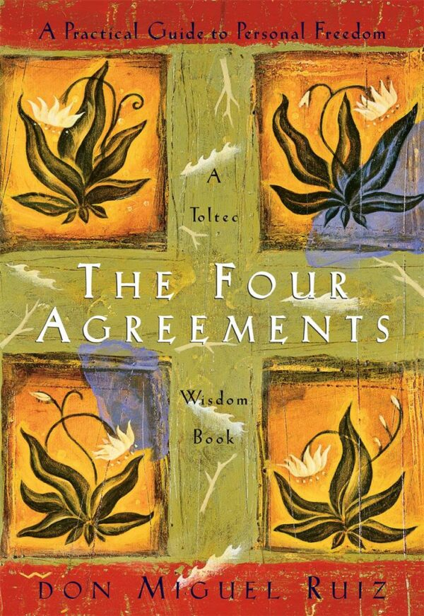Four Agreements: Practical Guide to Personal Freedom (Toltec Wisdom)