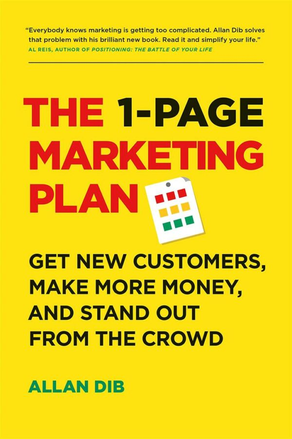 1-Page Marketing Plan : Get New Customers, Make More Money, And Stand out From The Crowd