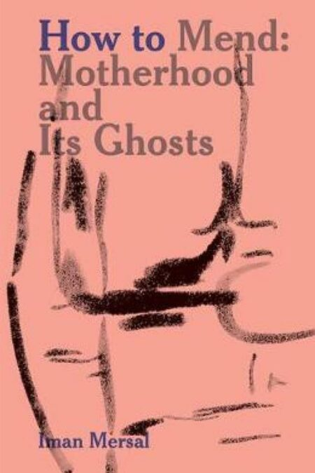 How to Mend: Motherhood and Its Ghosts Kayfa ta