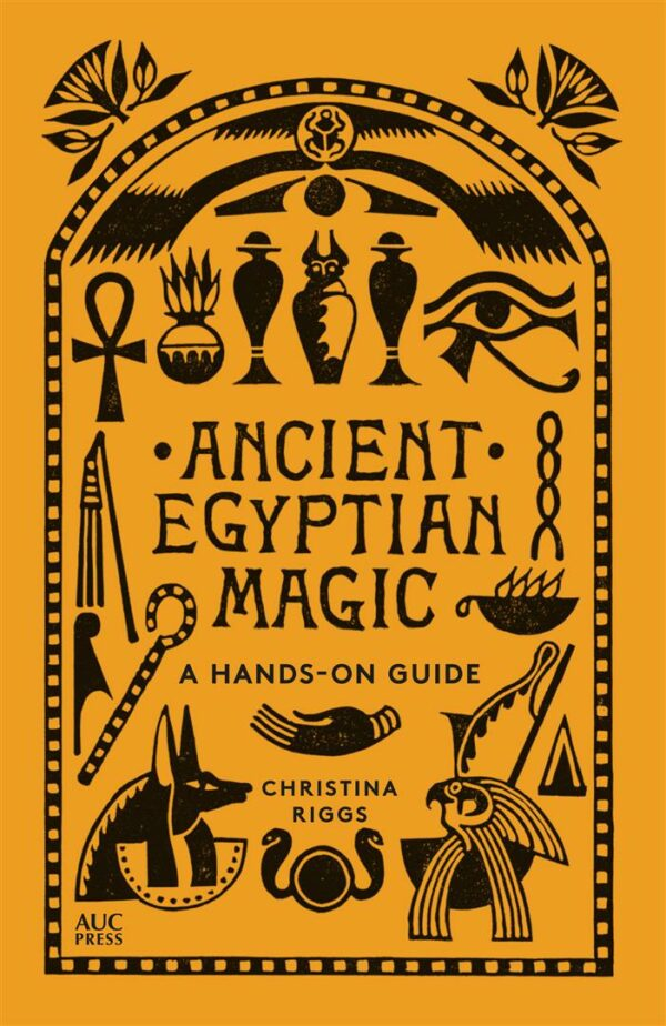Ancient Egyptian Magic A Hands-ON Guide