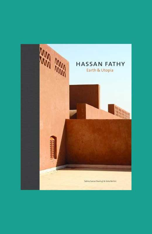 Hassan Fathy Earth and Utopia