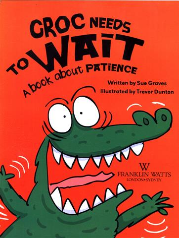 Croc Needs to Wait: A Book abo