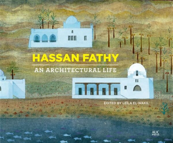 Hassan Fathy An Architectural